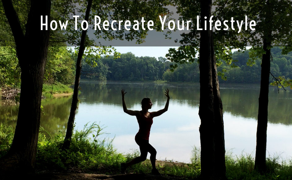 How to Recreate Your Lifestyle